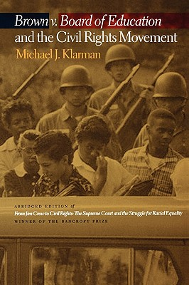 Brown V. Board of Education and the Civil Rights Movement By Klarman, Michael J.